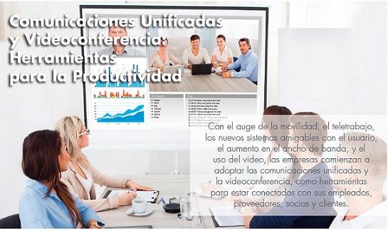 Comunicaciones Unificadas y Videoconferencia:  Herramientas para la Productividad - parte II